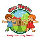 Our House Early Learning World - Child Care